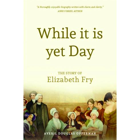 While It Is Yet Day Biography of Elizabeth Fry